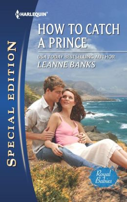How to Catch a Prince (Harlequin Special Edition Series #2247)