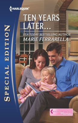 Ten Years Later... (Harlequin Special Edition Series #2252)