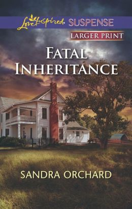 Fatal Inheritance (Love Inspired Suspense) Sandra Orchard