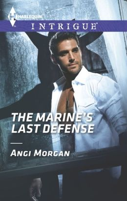 The Marine's Last Defense (Harlequin Intrigue Series #1471)