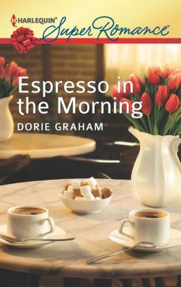 Espresso in the Morning (Harlequin Super Romance Series #1823)