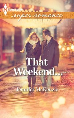 That Weekend... (Harlequin Super Romance Series #1827)