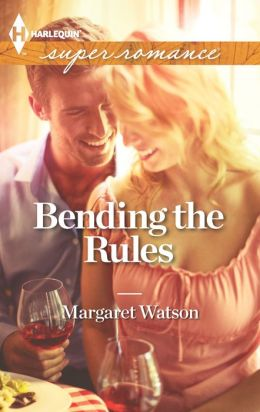 Bending the Rules (Harlequin Super Romance Series #1832)