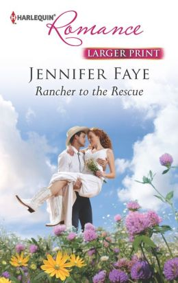 Rancher to the Rescue (Harlequin Romance Series #4386)