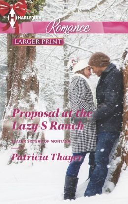 Proposal at the Lazy S Ranch (Harlequin Romance Series #4399)