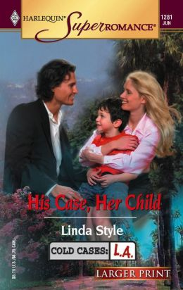 His Case, Her Child (SuperRomance Series #1281)