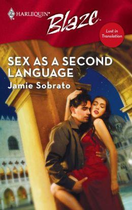 Sex as a Second Language (Harlequin Blaze #316)