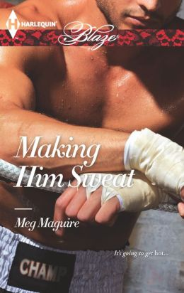 Making Him Sweat (Harlequin Blaze Series #740)