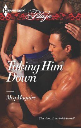 Taking Him Down (Harlequin Blaze Series #762)