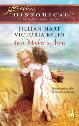 In a Mother's Arms: Finally a Family/Home Again (Love Inspired Historical Series)