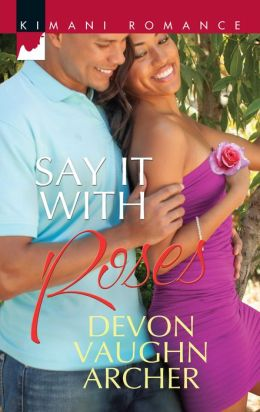 Say It with Roses (Harlequin Kimani Romance Series #325)