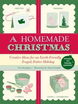 A Homemade Christmas: Creative Ideas for an Earth-Friendly, Frugal, Festive Holiday