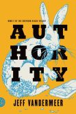 Book Cover Image. Title: Authority (Southern Reach Trilogy #2), Author: Jeff VanderMeer