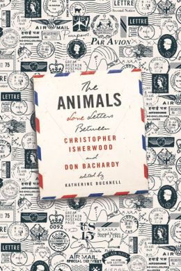 The Animals: Love Letters Between Christopher Isherwood and Don Bachardy