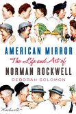 Book Cover Image. Title: American Mirror:  The Life and Art of Norman Rockwell, Author: Deborah Solomon