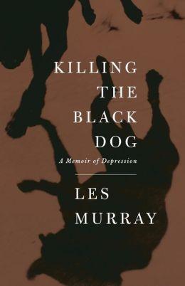Killing the Black Dog: A Memoir of Depression