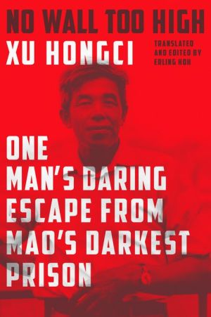 No Wall Too High: One Man's Daring Escape from Mao's Darkest Prison