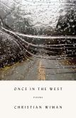 Book Cover Image. Title: Once in the West:  Poems, Author: Christian Wiman