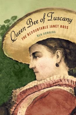 Queen Bee of Tuscany: The Redoubtable Janet Ross