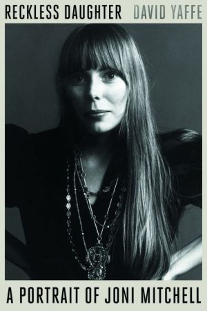 Book Reckless Daughter: A Portrait of Joni Mitchell