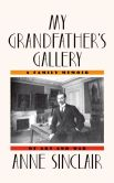 Book Cover Image. Title: My Grandfather's Gallery:  A Family Memoir of Art and War, Author: Anne Sinclair