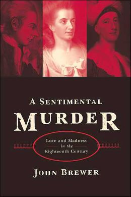 A Sentimental Murder: Love and Madness in the Eighteenth Century