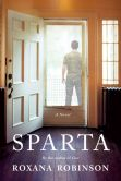 Book Cover Image. Title: Sparta:  A Novel, Author: Roxana Robinson