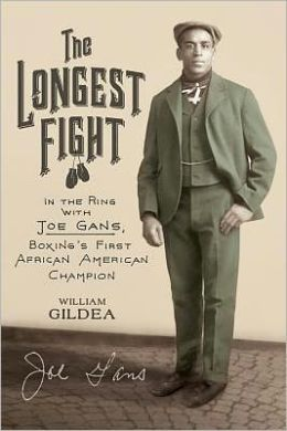 The Longest Fight: In the Ring with Joe Gans, Boxing's First African American Champion