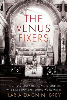 The Venus Fixers: The Untold Story of the Allied Soldiers Who Saved Italy's Art During World War II