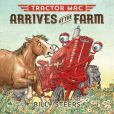 Book Cover Image. Title: Tractor Mac Arrives at the Farm, Author: Billy Steers