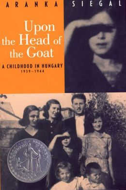 Upon the Head of the Goat: A Childhood in Hungary 1939-1944