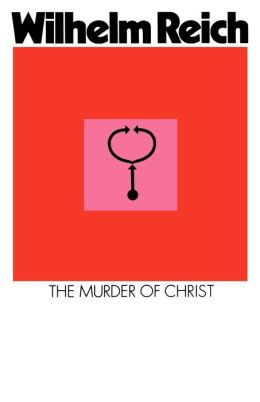 The Murder of Christ: The Emotional Plague of Mankind