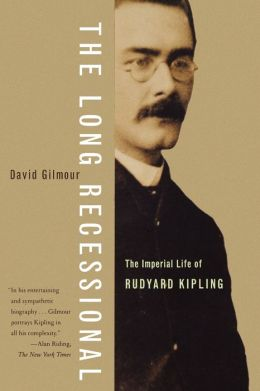 The Long Recessional: The Imperial Life of Rudyard Kipling