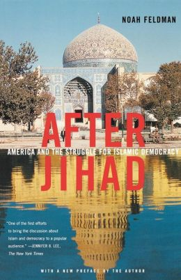 After Jihad: America and the Struggle for Islamic Democracy