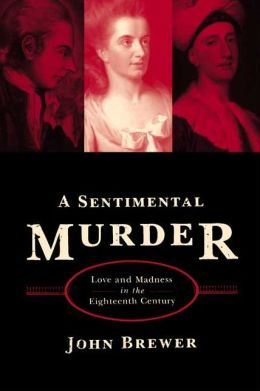 Sentimental Murder A: Love and Madness in the Eighteenth Century