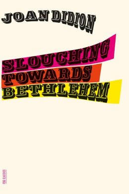 Slouching Towards Bethlehem by Joan Didion | Paperback, Hardcover