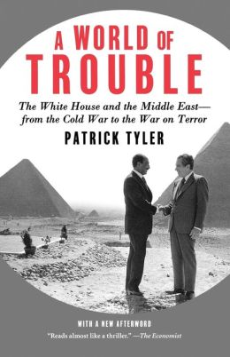 World of Trouble: The White House and the Middle East--from the Cold War to the War on Terror