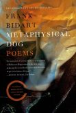 Book Cover Image. Title: Metaphysical Dog, Author: Frank Bidart