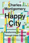 Book Cover Image. Title: Happy City:  Transforming Our Lives Through Urban Design, Author: Charles Montgomery