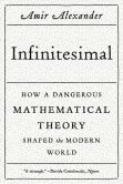 Book Cover Image. Title: Infinitesimal:  How a Dangerous Mathematical Theory Shaped the Modern World, Author: Amir Alexander