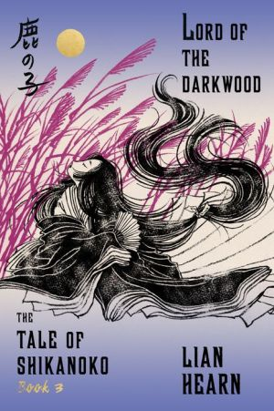 Lord of the Darkwood (Tale of Shikanoko, Book 3)