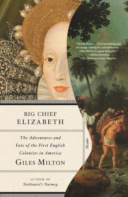 Big Chief Elizabeth: How England's Adventurers Wooed the Native Tribes