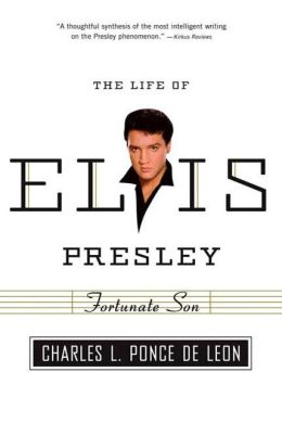 Fortunate Son: The Life of Elvis Presley