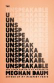 Book Cover Image. Title: The Unspeakable:  And Other Subjects of Discussion, Author: Meghan Daum