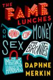 Book Cover Image. Title: The Fame Lunches:  On Wounded Icons, Money, Sex, the Bront�s, and the Importance of Handbags, Author: Daphne Merkin