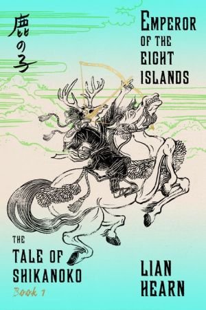 Emperor of the Eight Islands: Book 1 in the Tale of Shikanoko series