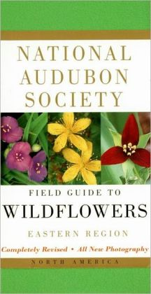 National Audubon Society: Field Guide to North American Wildflowers: Eastern Region
