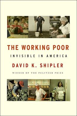 the working poor invisible america essay The struggle of the working poor revised essay sociology 113 yvonne barney october 19, 2012 the struggle of the working poor society often describes the impoverished with one word, lazy society has taught us that if a person wants to be financially successful, it is a simple process of education and hard work that will equate to a successful income.