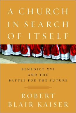 Church in Search of Itself: Benedict XVI and the Battle for the Future