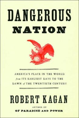 Dangerous Nation: America's Place in the World from Its Earliest Days to the Dawn of the Twentieth Century
